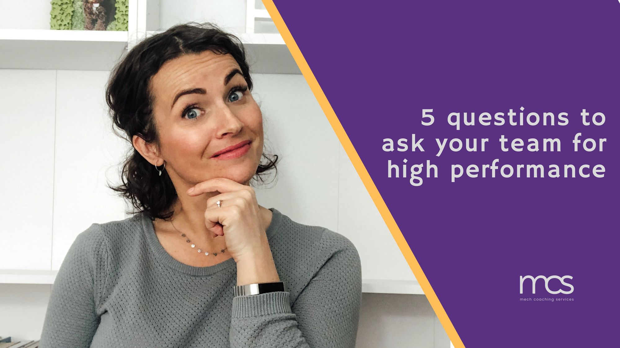 5 Q's to ask your team for high performance